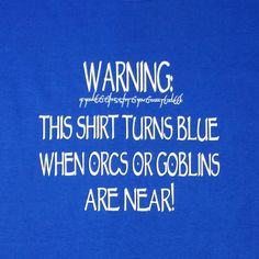 Shirt turns blue humorous Lord of the Rings shirt on Etsy, $12.99. I WANT THIS!!!