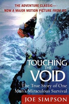 Touching the Void: The True Story of One Man's Miraculous Survival. This book is amazing!
