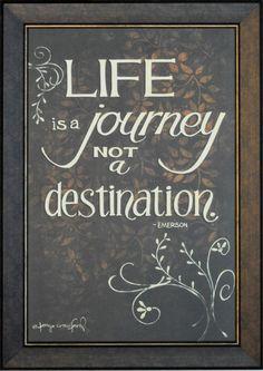 Life is a journey, not a destination - Ralph Waldo Emerson