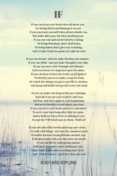 """IF"" POEM by RUDYARD KIPLING ~ my late mother used to recite these verses many times. The words, a father's lesson to his son about maturing and becoming a man, flow so eloquently Since I was a child, I loved this poem. It is SO inspirational! Poetry Quotes, Words Quotes, Wise Words, Me Quotes, Sayings, Author Quotes, Famous Quotes, Jolie Phrase, Thick Skin"