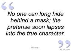 No one can long hide behind a mask - Seneca
