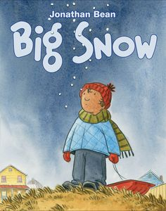 Big Snow by Jonathan Bean #DwarfinTheDrawer