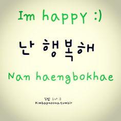 Im happy^^ 난 행복해 nan haengbokhae // Korean Slang, Korean Verbs, Korean Phrases, Korean Quotes, Learn Basic Korean, How To Speak Korean, Korean Words Learning, Korean Language Learning, Learn Korean Alphabet