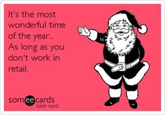 It's the most wonderful time of the year... As long as you don't work in retail.