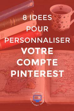 Comment personnaliser votre compte Pinterest et le rendre plus attrcatif? La réponse se trouve ici
