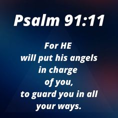 Call out for Guardian Angel protection in the name of JESUS. Scripture Reading, Scripture Quotes, Psalm 91 11, Psalms, Healing Scriptures, Bible Scriptures, Angel Protection, Bible Verses About Strength, Uplifting Thoughts