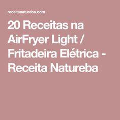20 Receitas na AirFryer Light / Fritadeira Elétrica - Receita Natureba