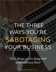 Running a business is hard and you don't want your efforts to work against you. There are three things that could be sabotaging your business. Learn what they are and really quick and easy ways to fix them!