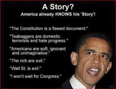 The most UN - AMERICAN PRESIDENT and the words of a Dictator. He SWORE to uphold that flawed document! Obama is showing us his word is worth NOTHING!