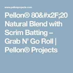 Pellon® Natural Blend with Scrim Batting – Grab N' Go Roll Quilt Batting, Rolls, Natural, Projects, Log Projects, Blue Prints, Buns, Bread Rolls, Nature