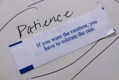 If you want the rainbow, you have to tolerate the rain. 20 Best Chinese Fortune Cookie Sayings About Life