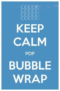 Keep Calm and Pop Bubble Wrap | Bubble Wrap