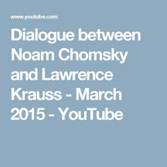 Dialogue between Noam Chomsky and Lawrence Krauss - March 2015 - YouTube
