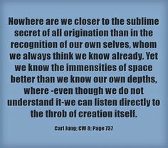 Nowhere are we closer to the sublime secret of all origination than in the recognition of our own selves, whom we always think we know alrea...