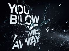 ' You Blow Me Away ' is an expressive piece created by an 8 ball thrown directly into a glass, with the text imprinted on it. I believe this gives the text feeling, making it much more fun to look at. Craig Ward never fails to amaze.