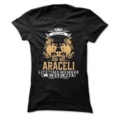 ARACELI . Team ARACELI Lifetime member Legend  - T Shir - custom sweatshirts #mens zip up hoodies #offensive shirts