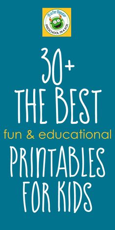 30+ of the BEST fun & educational PRINTABLES for kids!