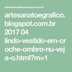 artesanatoegrafico.blogspot.com.br 2017 04 lindo-vestido-em-croche-ombro-nu-veja-o.html?m=1