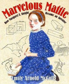 """Marvelous Mattie: How Margaret E. Knight Became an Inventor  This book combines science and social studies.  A terrific true story of how a girl during the Industrial Revolution came to be known as the """"The Lady Edison"""".  I would like to use this book with 4th or 5th graders during a unit on machines or the Industrial Revolution or BOTH!"""