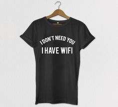I Don't Need You I Have Wifi Tshirt Tumblr Tee by HOUSEofKOLESON
