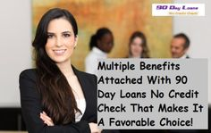 Multiple Benefits Attached With 90 Day Loans No Credit Check That Makes It A Favorable Choice!
