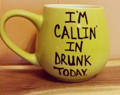 I'm callin' in drunk today./Coffee cup/mug/hand painted/gift/funny mug/Mature content/birthday/Christmas