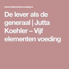De lever als de generaal   Jutta Koehler –  Vijf elementen voeding
