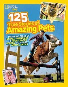 125 true stories of amazing pets: inspiring tales of animal friendship & four-legged heroes, plus crazy animal antics