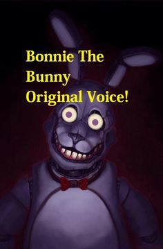 Bonnie The Bunny Original Voice (Five Nights At Freddy's)OMG WTF SCARYING!!!!!!