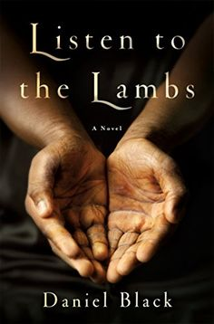 Listen to the Lambs by Daniel Black Copyright © 2016 Daniel Black St. Martin's Press ISBN: This is the. Books 2016, New Books, Good Books, Books To Read, African American Literature, African American Studies, Fiction And Nonfiction, Fiction Books, Lamb Book
