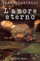 L'amore eterno, an ebook by Franco Garofalo at Smashwords