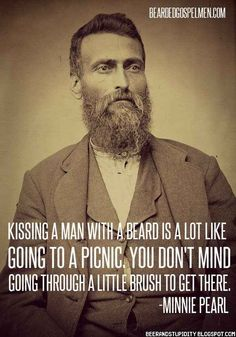 You admit that you were semi-terrified of having your first kiss.   11 Daily Struggles Of Dating A Fully-Bearded Man