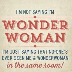 Actually I AM Wonder Woman! Lol