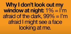 Why I don't look out my window at night...