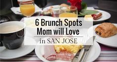 6 Brunch Spots in San Jose for Mother's Day