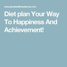 Diet plan Your Way To Happiness And Achievement!