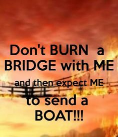 Play with fire you will get burnt!! Special treatment for those who try to intimidate yet take advantage of hard workers it will backfire!!