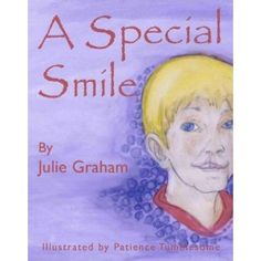 A Special Smile. A great tool for parents, teachers and friends of children with differences or a special smile. It helps explain in young listeners and young reader's words what a cleft lip and palate are.