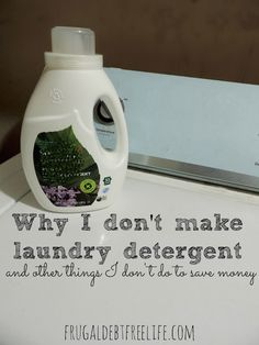 Why I don't make my own laundry detergent (and other things I am not doing to save money) — Frugal Debt Free Life - Limitless Life on a Limited Budget