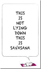 this is not lying down this is savasana - Namaste Bitches