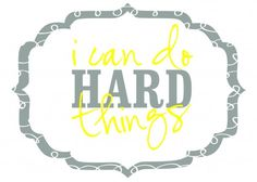 I can do hard things!