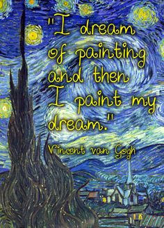 best quotes about life: I dream of painting and then I paint my dream. — Vincent van Gogh