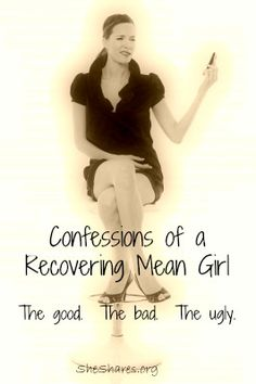 Confessions of a recovering mean girl.  Juicy confessions, chilling consequences & the hope to start anew.