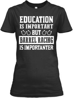 Education Is Important But Barrel Racing Is Importanter Black Women's T-Shirt Front
