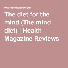 The diet for the mind (The mind diet) | Health Magazine Reviews