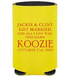 "Wedding Koozie 150 for $130 Hahahahaha He said, ""YES. I want THAT."" LOL"