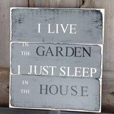 I Live in the Garden I just Sleep in the House on Etsy, $35.00