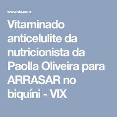 Vitaminado anticelulite da nutricionista da Paolla Oliveira para ARRASAR no biquíni - VIX