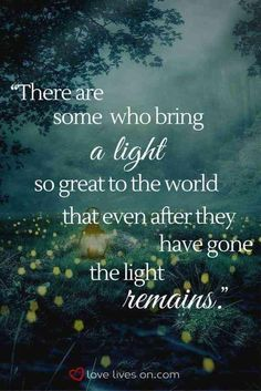 There are some who bring a light so great to the world that even after they have gone the light remains. Find heartfelt funeral quotes that can be used in a eulogy or in a sympathy card today. Great Inspirational Quotes, Motivational Words, Inspiring Quotes About Life, Quotes About Light, Quotes About Loss, Quotes About Grief, Loss Of A Loved One Quotes, Quotes About Heaven, In Memory Quotes