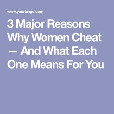 3 Major Reasons Why Women Cheat — And What Each One Means For You